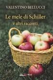 Le mele di Schiller e altri racconti Ebook di  Valentino Bellucci
