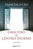 Omicidio al centro diurno Ebook di  Francesco Cro