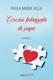 Cercasi fidanzata di papà Ebook di  Paola Maria Villa