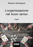L'organizzazione nel buon senso Libro di  Roberto Romagnoli