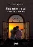 Una finestra sul nostro destino Ebook di  Giancarlo Agostini