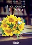Fiori dentro la libreria Libro di  Angela Miriam La Piana