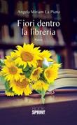 Fiori dentro la libreria Ebook di  Angela Miriam La Piana