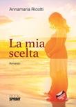 La mia scelta Libro di  Annamaria Ricotti