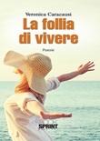 La follia di vivere Libro di  Veronica Caracausi