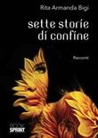 Sette storie di confine Libro di  Rita Armanda Bigi