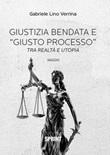 Giustizia bendata e «giusto processo». Tra realtà e utopia Libro di  Gabriele Lino Verrina