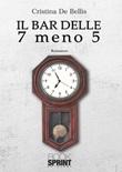 Il bar delle 7 meno 5 Libro di  Cristina De Bellis
