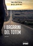 I bagarini del Totem Libro di  Valentina Boldrini