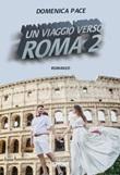 Un viaggio verso Roma Ebook di  Domenica Pace