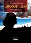 Lupo solitario. «Siamo nati liberi...» Ebook di  Vittorio Benini