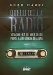 Quelli della radio. Viaggio fra le voci delle prime radio libere italiane Ebook di  Enzo Mauri