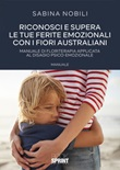Riconosci e supera le tue ferite emozionali con i fiori australiani Libro di  Sabina Nobili