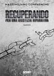 Recuperando. Per una giustizia riparativa Ebook di  Massimiliano Compagnone