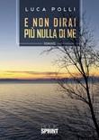 E non dirai più nulla di me Libro di  Luca Polli