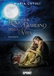 Luna e il giardino della vita Libro di  Maria Cutuli