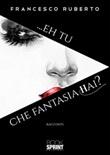 ...Eh tu che fantasia hai? Libro di  Francesco Ruberto