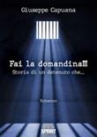 Fai la domandina!!! Storia di un detenuto che... Ebook di  Giuseppe Capuana