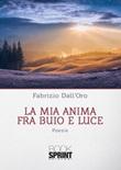 La mia anima fra buio e luce Libro di  Fabrizio Dall'Oro