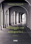 Passaggio nei sottoportici Ebook di  Valentino Venturelli