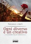 Ogni diverso è un creativo Libro di  Francesco Liberti