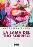 La lama del tuo sorriso Libro di  Antonella Gheza