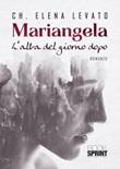 Mariangela. L'alba del giorno dopo Libro di  Elena Levato