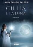 Giulia e la Luna Ebook di  Laura Paoloni Baldoni