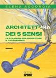 Architettura dei 5 sensi. La strategia per progettare il tuo presente Ebook di  Elena Acconcia