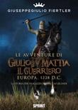 Le avventure di Giulio IV Mattia il Guerriero Ebook di  Giuseppe Giulio Fiertler