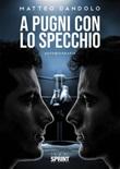A pugni con lo specchio Ebook di  Matteo Dandolo