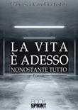 La vita è adesso Libro di  Francesca Carolina Fedeli