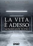 La vita è adesso Ebook di  Francesca Carolina Fedeli