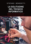 La solitudine del tecnico informatico. 9 racconti sulle vicende perlopiù amare dei tecnici informatici di tutto il mondo Libro di  Stefano Benedetti