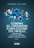 Dalla economia del consumismo alla globalizzazione per i mercati. Nuova ediz. Libro di  Raimondo Cacciarru