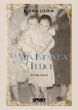 La mia infanzia felice Libro di  Elena Liloia