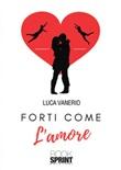 Forti come l'amore Libro di  Luca Vanerio