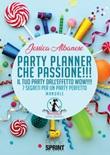 Party planner che passione!!! Il tuo party dall'effetto wow!!! 7 segreti per un party perfetto Libro di  Jessica Albanese