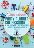 Party planner che passione!!! Il tuo party dall'effetto wow!!! 7 segreti per un party perfetto Ebook di  Jessica Albanese