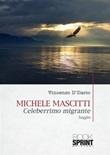 Michele Mascitti. Celeberrimo migrante Ebook di  Vincenzo D'Ilario