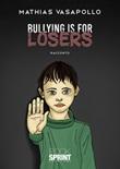 Bullying is for losers Libro di  Mathias Vasapollo