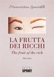 La frutta dei ricchi Ebook di  Mariacristina Leonardelli