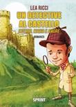 Un detective al castello. Intrigo, magia e amore Libro di  Lea Ricci