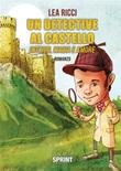 Un detective al castello. Intrigo, magia e amore Ebook di  Lea Ricci