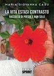 La vita estasi contrasto Libro di  Maria Giovanna Casu