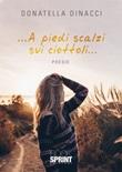 ... A piedi scalzi sui ciottoli... Libro di  Donatella Dinacci