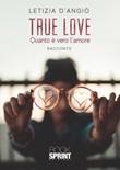 True love. Quanto è vero l'amore Libro di  Letizia D'angiò