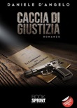 Caccia di giustizia Ebook di  Daniele D'Angelo
