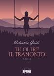 Tu oltre il tramonto Libro di  Valentina Guidi