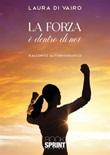 La forza è dentro di noi Ebook di  Laura Di Vairo